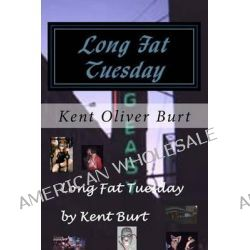Long Fat Tuesday, Raw Stories of New Orleans, Mardi Gras and the South, Vol. 1 by Kent Oliver Burt, 9781502992642.