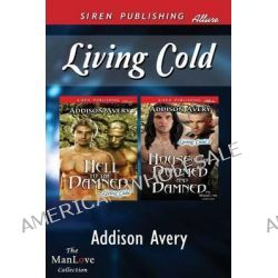 Living Cold [Hell to the Damned, House of the Doomed and Damned] (Siren Publishing Allure Manlove) by Addison Avery, 9781627404860.