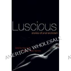 Luscious, Stories of Anal Eroticism by Alison Tyler, 9781573442305.