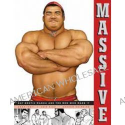 Massive, Gay Japanese Manga and the Men Who Make it by Anne Ishii, 9781606997857.