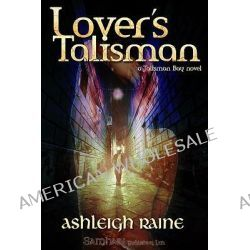 Lover's Talisman by Ashleigh Raine, 9781599989952.
