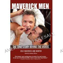Maverick Men, The True Story Behind the Videos by Cole Maverick, 9781935725060.
