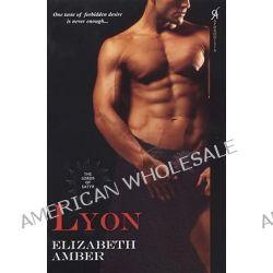 Lyon, One taste of forbidden desire is never enough by Elizabeth Amber, 9780758220417.
