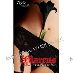 Marcus - A Black Lily Club Story by Chelle, 9780615886985.