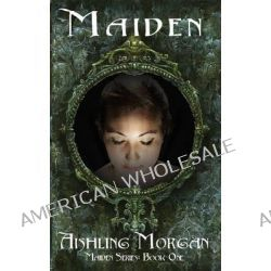 Maiden, Book One of the Maiden Series by Aishling Morgan, 9781909840294.