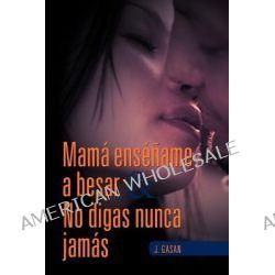 Mam Ens AME a Besar & No Digas Nunca Jam S by J Gasan, 9781463319328.