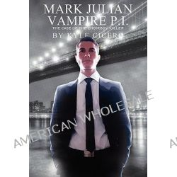 Mark Julian, Vampire P.I., The Case of the Choirboy Killer by Kyle Cicero, 9781935509417.