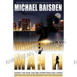 Maintenance Man II, Money, Politics & Sex: Everyone Has a Price by Michael Baisden, 9780984776542.