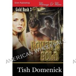 Lover's Gold [Gold Rush 3] (Siren Publishing Menage and More) by Tish Domenick, 9781627413466.