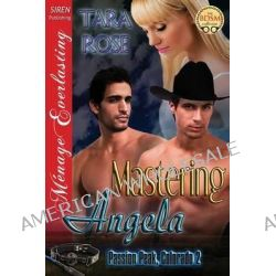 Mastering Angela [Passion Peak, Colorado 2] (Siren Publishing Menage Everlasting) by Dr Tara Rose, 9781627407397.