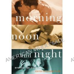 Morning, Noon And Night, Erotica for Couples by Alison Tyler, 9781573448215.