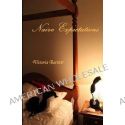 Naive Expectations by Victoria Bartlett, 9781490447865.