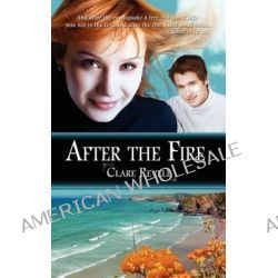 After the Fire by Clare Revell, 9781611161342.