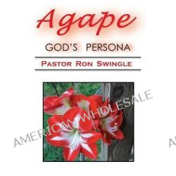 Agape;, God's Persona (2nd Ed) by Pastor Ron Swingle, 9781490462134.