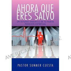 Ahora Que Eres Salvo by Pastor Sunmer Cuesta, 9781450048040.