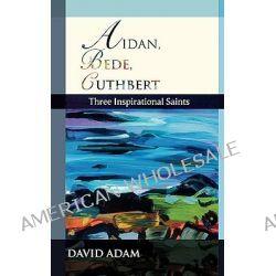 Aidan, Bede, Cuthbert, Three Inspirational Saints by David Adam, 9780281057733.
