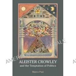 Aleister Crowley and the Temptation of Politics by Marco Pasi, 9781844656967.