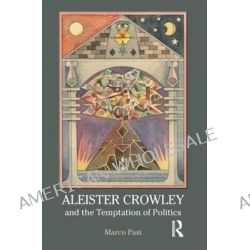 Aleister Crowley and the Temptation of Politics by Marco Pasi, 9781844656950.