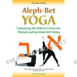 Aleph Bet-yoga, Embodying the Hebrew Letters for Physical and Spiritual Well-being by Steven Rapp, 9781580231626.