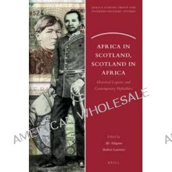 Africa in Scotland, Scotland in Africa, Historical Legacies and Contemporary Hybridities by Afe Adogame, 9789004276208.