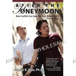 After the Honeymoon, How Conflict Can Improve Your Relationship-Revised Edition by Daniel B Wile, 9780979563904.