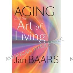Aging and the Art of Living by Jan Baars, 9781421406466.