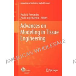 Advances on Modeling in Tissue Engineering by Paulo Rui Fernandes, 9789400712539.