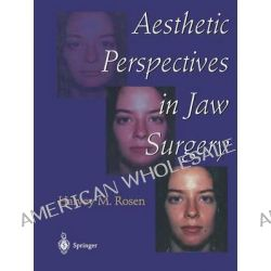 Aesthetic Perspectives in Jaw Surgery by Harvey M. Rosen, 9781461274308.