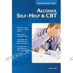 Alcohol Self-help & CBT, Mymodernhealth FAQs by Stuart Linke, 9781936420452.