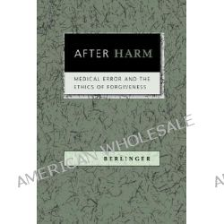 After Harm, Medical Error and the Ethics of Forgiveness by Nancy Berlinger, 9780801887697.