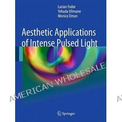 Aesthetic Applications of Intense Pulsed Light by Lucian Fodor, 9781849964555.