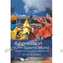 Aggression in the Sports World, A Social Psychological Perspective by Gordon W. Russell, 9780195189599.