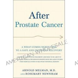 After Prostate Cancer, A What-Comes-Next Guide to a Safe and Informed Recovery by Arnold Melman, 9780195399660.