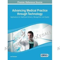 Advancing Medical Practice Through Technology, Applications for Healthcare Delivery, Management, and Quality by Joel Rodrigues, 9781466646193.