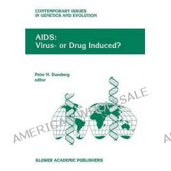 AIDS, Virus or Drug Induced? by Peter H. Duesberg, 9780792339618.