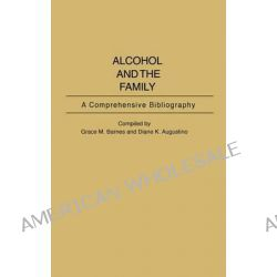 Alcohol and the Family, A Comprehensive Bibliography by G.M. Barnes, 9780313247828.