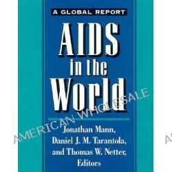 AIDS in the World, The Global AIDS Policy Coalition by Jonathan M. Mann, 9780674012653.