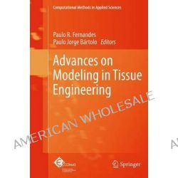 Advances on Modeling in Tissue Engineering by Paulo Rui Fernandes, 9789400736214.