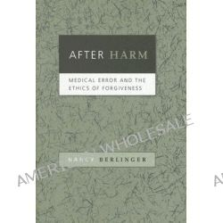 After Harm, Medical Error and the Ethics of Forgiveness by Nancy Berlinger, 9780801881671.