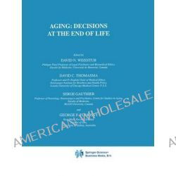Aging: Decisions at the End of Life v. 3, Decisions at the End of Life by David N. Weisstub, 9781402001826.