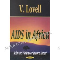 AIDS in Africa : Help the Victims or Ignore Them?, Help the Victims or Ignore Them? by V. Lovell, 9781590330500.