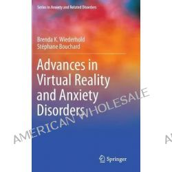 Advances in Virtual Reality and Anxiety Disorders by Brenda K. Wiederhold, 9781489980229.