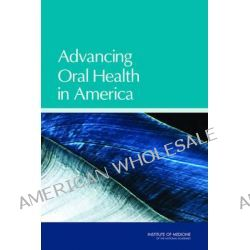 Advancing Oral Health in America by Committee on an Oral Health Initiative, 9780309186308.