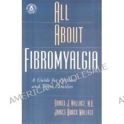 All About Fibromyalgia, A Guide for Patients and Their Families by Daniel J. Wallace, 9780195147537.