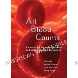 All Blood Counts, A Manual for Blood Conservation & Patient Blood Management by Dafydd Thomas, 9781903378953.