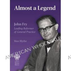 Almost a Legend, Leading Reformer of General Practice by Max Blythe, 9781853157073.
