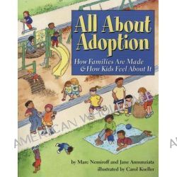 All about Adoption, How Families are Made and How Kids Feel About it by Marc A. Nemiroff, 9781591470595.