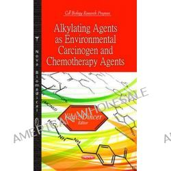 Alkylating Agents as Environmental Carcinogen and Chemotherapy Agents by Yildiz Dincer, 9781626184879.