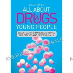 All About Drugs and Young People, Essential Information and Advice for Parents and Professionals by Julian Cohen, 9781849054270.