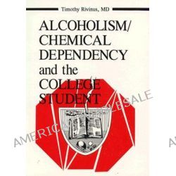 Alcoholism/chemical Dependency and the College Student, Journal of College Student Psychotherapy by Leighton C. Whitaker, 9780866568128.